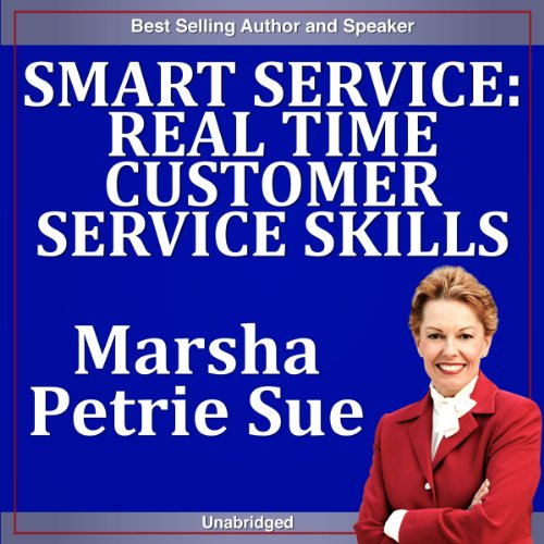 Smart Service     Real Time Customer Service Skills              By:                                                                                                                                 Marsha Sue Petrie                               Narrated by:                                                                                                                                 Marsha Sue Petrie                      Length: 28 mins     Not rated yet     Overall 0.0