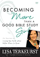 Becoming More Than a Good Bible Study Girl: Living the Faith After Bible Class Is over [DVD]