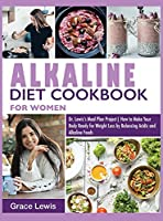 Alkaline Diet Cookbook for Women: Dr. Lewis's Meal Plan Project How to Make Your Body Ready for Weight Loss by Balancing Acidic and Alkaline Foods (Dr. Lewis Meal Plan Project)
