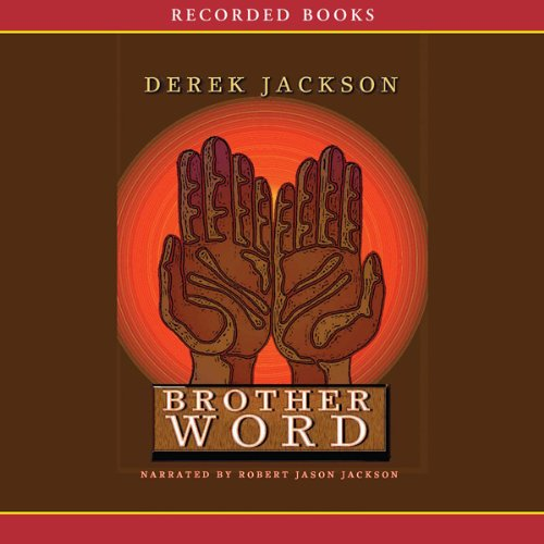 Brother Word                   By:                                                                                                                                 Derek Jackson                               Narrated by:                                                                                                                                 Robert Jason Jackson                      Length: 9 hrs and 35 mins     Not rated yet     Overall 0.0