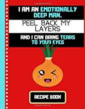 I'm An Emotionally Deep Man.... (RECIPE BOOK): Funny Onion Man Quote Cooking Gift: Onion Recipe Book for Men, Teens, Students, Kitchen