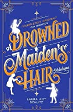A Drowned Maiden's Hair: A Melodrama by Laura Amy Schlitz(2014-05-01)