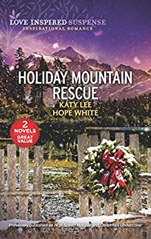 Holiday Mountain Rescue/High Speed Holiday/Christmas Undercov (Roads to Danger) by [Hope White, Katy Lee]