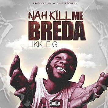 Nah Kill Me Breda