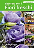 Decorare con i fiori freschi (Praticissimi)...