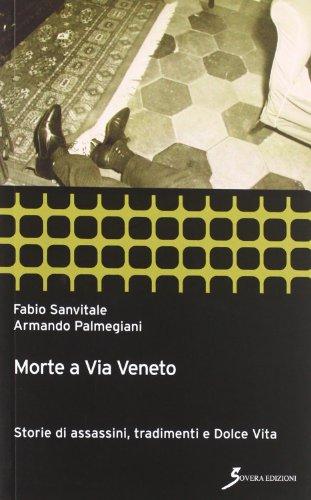 Morte a via Veneto. Storie di assassini, tradimenti e Dolce vita