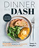 Dinner in a DASH: 75 Fast-to-Table and Full-of-Flavor DASH Diet Recipes from the Instant Pot or Other Electric Pressure Cooker