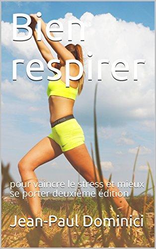 Bien respirer : pour vaincre le stress et mieux se porter deuxième édition (la vie augmentée t. 1)