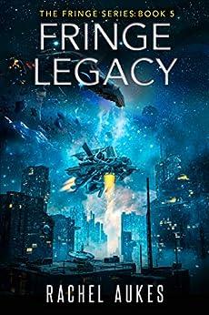 Fringe Legacy (Fringe Series Book 5) by [Rachel Aukes]