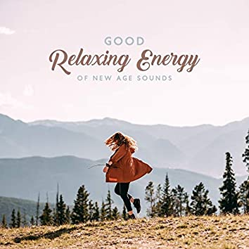 Good Relaxing Energy of New Age Sounds – 2019 Fresh Ambient & Nature Music Selection for Best Relaxation, Calming Down, Stress Free, Afternoon Nap Rest