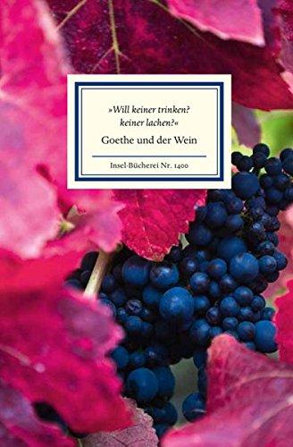 »Will keiner trinken? keiner lachen?«: Goethe und der Wein (Insel-Bücherei)