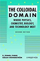 The Colloidal Domain: Where Physics, Chemistry, Biology, and Technology Meet (Advances in Interfacial Engineering)