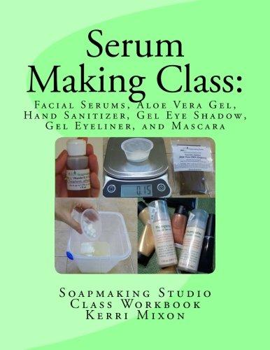 Serum Making Class: Facial Serums, Aloe Vera Gel, Hand Sanitizer, Gel Eye Shadow, Gel Eyeliner, and Mascara