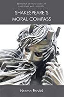 Shakespeare's Moral Compass (Edinburgh Critical Studies in Shakespeare and Philosophy)