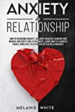 ANXIETY IN RELATIONSHIP: How to overcome anxiety, jealousy, negative thinking and manage insecurity and attachement. Learn how to eliminate couple conflicts to establish better relationships