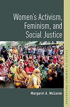 Women's Activism, Feminism, and Social Justice (Studies in Feminist Philosophy) by [Margaret A. McLaren]
