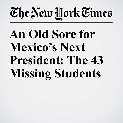 An Old Sore for Mexico's Next President: The 43 Missing Students copertina