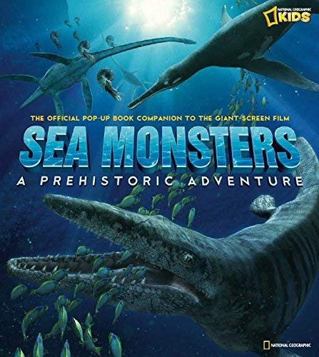 [( Sea Monsters: A Prehistoric Adventure: The Official Children's Pop-up Companion to the Giant Screen Film )] [by: National Geographic] [May-2008]