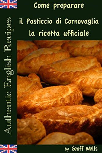 Ricetta In Italian To English.Come Preparare Il Pasticcio Di Cornovaglia La Ricetta Ufficiale Italian Edition Ebook Wells Geoff Gatti Giulia Amazon In Kindle Store