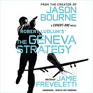 Robert Ludlum's The Geneva Strategy                   Written by:                                                                                                                                 Jamie Freveletti                               Narrated by:                                                                                                                                 Jeff Woodman                      Length: 11 hrs and 24 mins     5 ratings     Overall 4.2