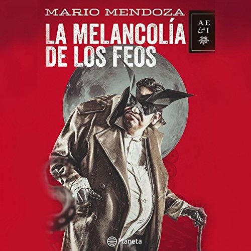 La melancolía de los feos                   By:                                                                                                                                 Mario Mendoza                               Narrated by:                                                                                                                                 Juan Carlos Nieves                      Length: 7 hrs and 23 mins     5 ratings     Overall 5.0