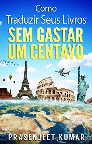 Como Traduzir Seus Livros Sem Gastar Um Centavo (Auto-Publicação Sem Gastar Um Centavo Livro 1) (Portuguese Edition)