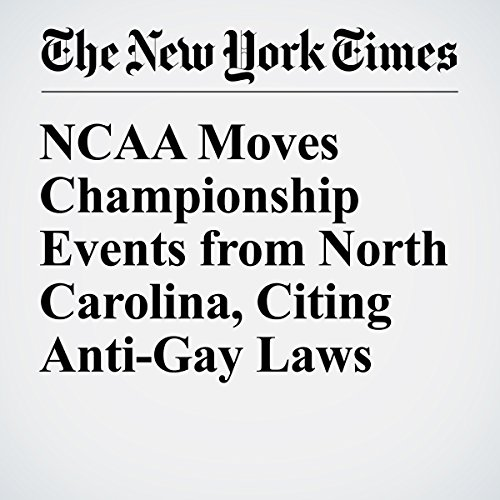 NCAA Moves Championship Events from North Carolina, Citing Anti-Gay Laws cover art