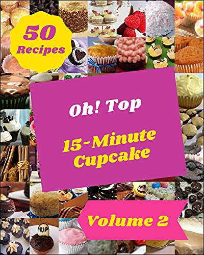 Oh! Top 50 15-Minute Cupcake Recipes Volume 2: A 15-Minute Cupcake Cookbook for Effortless Meals (English Edition)
