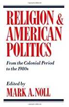 Religion and American Politics: From the Colonial Period to the 1980s