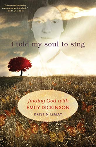 I Told My Soul to Sing: Finding God With Emily Dickinson