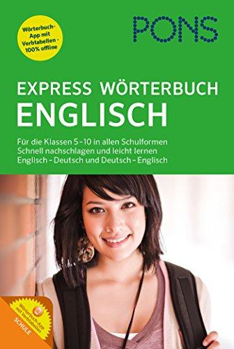 PONS Express Wörterbuch Englisch: Für die Klassen 5-10 in allen Schulformen. Schnell nachschlagen und leicht lernen. Englisch-Deutsch / ... Englisch - Deutsch und Deutsch - Englisch