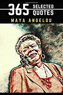 Maya Angelou: 365 Selected Quotes on Love, Truth, and Happiness