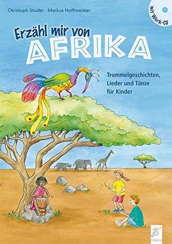 Erzähl mir von Afrika: Trommelgeschichten, Lieder und Tänze für Kinder