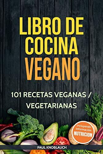 Libro de cocina vegano: 101 recetas veganas / vegetarianas: Su libro de cocina vegetariano para ensaladas, desayunos, bocadillos, cenas y postres.