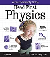Head First Physics: A learner's companion to mechanics and practical physics (AP Physics B - Advanced Placement) by Heather Lang(2008-10-04)