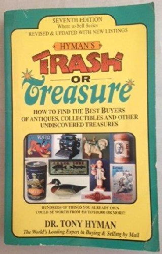 Compare Textbook Prices for Trash or Treasure: How to Find the Best Buyers of Antiques, Collectibles and Other Undiscovered Treasures 7th Edition ISBN 9780937111031 by Hyman, Tony
