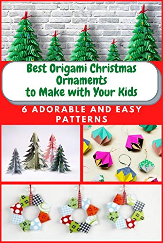 Best Origami Christmas Ornaments to Make with Your Kids: 6 Adorable and Easy Patterns (English Edition)