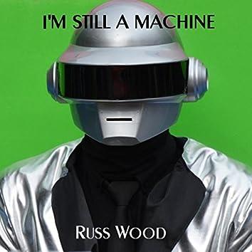 I'm Still a Machine