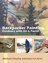 Backpacker Painting:  Outdoors with Oil & Pastel: Techniques for the Plein Air Painter