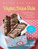 Quick & Easy Vegan Bake Sale: More than 150 Delicious Sweet and Savory Vegan Treats Perfect for...