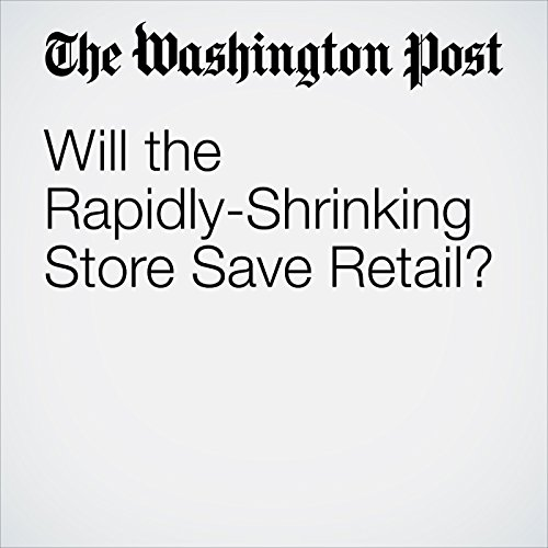 Will the Rapidly-Shrinking Store Save Retail? copertina