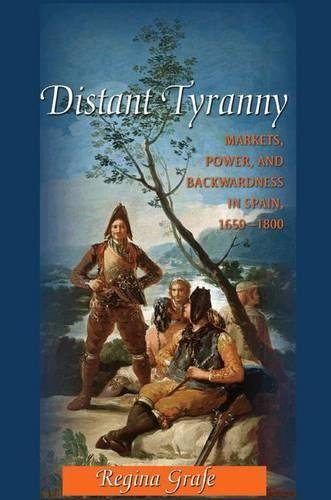 Image OfDistant Tyranny: Markets, Power, And Backwardness In Spain, 1650-1800 (The Princeton Economic History Of The Western World)