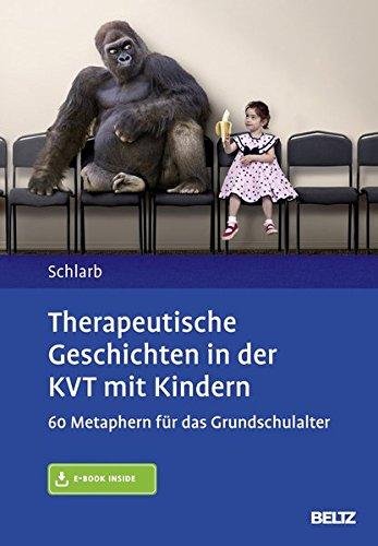 Therapeutische Geschichten in der KVT mit Kindern: 60 Metaphern für das Grundschulalter. Mit E-Book inside