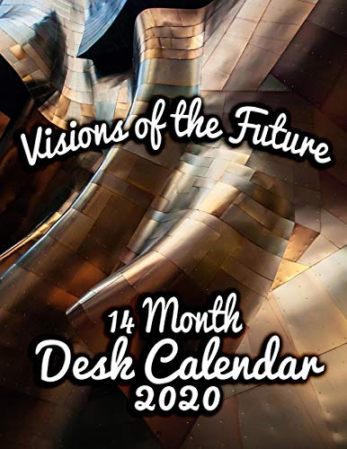Visions of the Future 14-Month Desk Calendar 2020: A Calendar for those Who Look Forward - and Inward