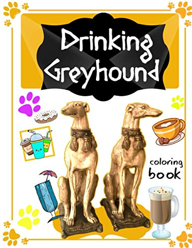 Drinking Greyhound Coloring Book: for Adult and kids Relaxation :Coloring Books for a Greyhound Owner, Super Cute for a Greyhound Lovers