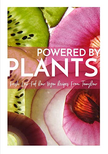 Powered By Plants: Fresh Low-Fat Raw Vegan Recipes From TannyRaw