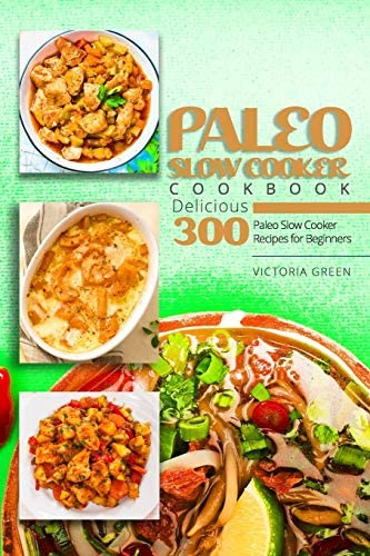 Paleo Slow Cooker Cookbook Delicious 300 Paleo Slow Cooker Recipes for Beginners product image