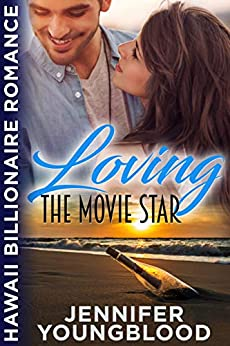 Loving the Movie Star (Hawaii Billionaire Romance Book 6) by [Jennifer Youngblood]
