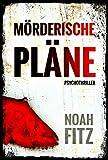 Mörderische Pläne Thriller von Noah Fitz (Ein Johannes-Hornoff-Thriller #2)