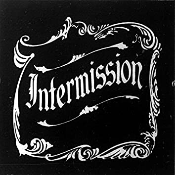 Intermission (RELOADED)